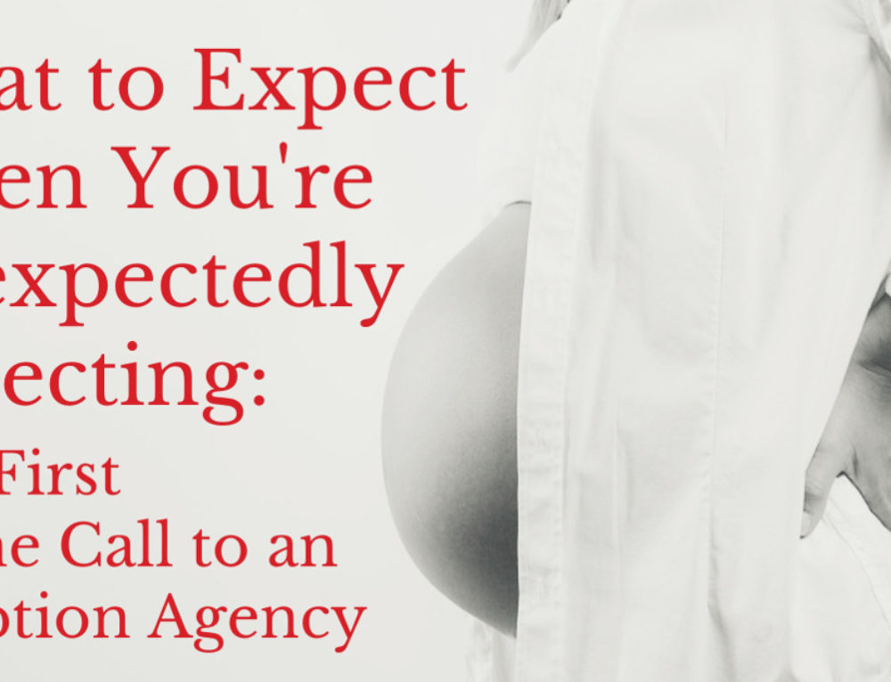 What to Expect When You're Unexpectedly Expecting: The First Phone Call (or Email) to an Adoption Agency